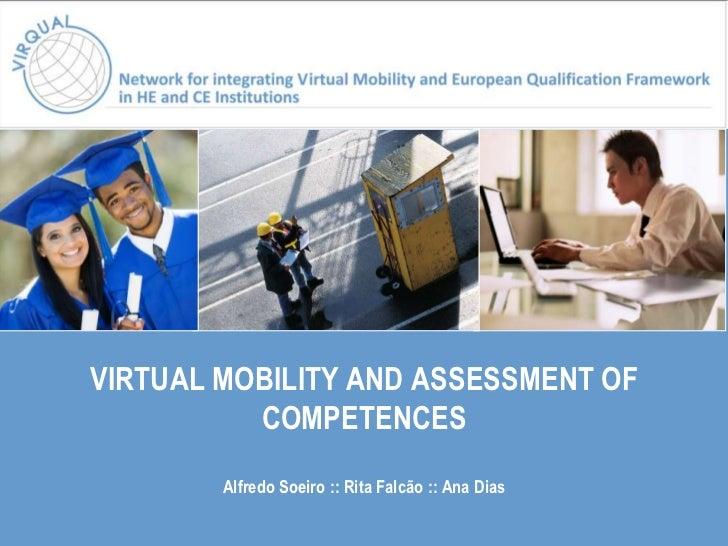 VIRTUAL MOBILITY AND ASSESSMENT OF          COMPETENCES        Alfredo Soeiro :: Rita Falcão :: Ana Dias