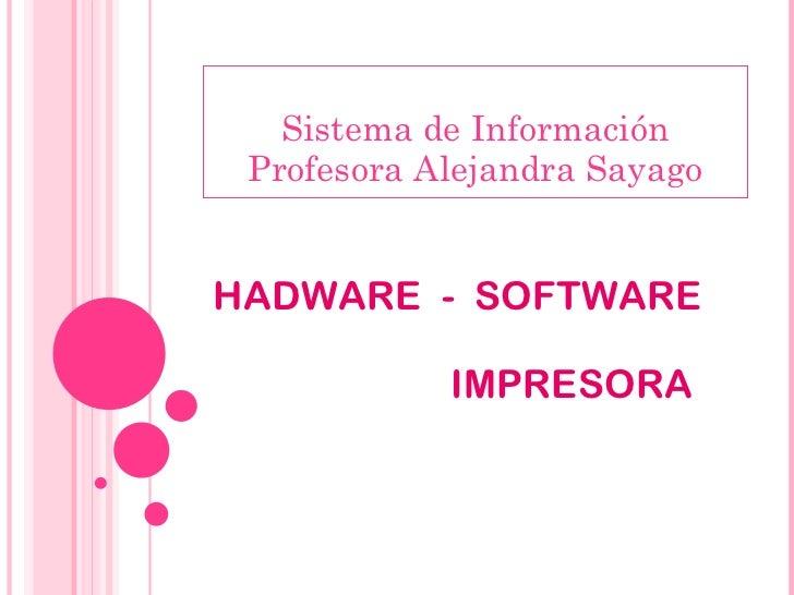 Sistema de Información Profesora Alejandra Sayago HADWARE  -  SOFTWARE  IMPRESORA