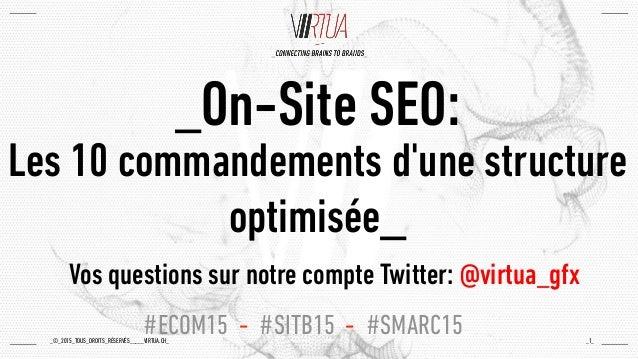 _©_2015_TOUS_DROITS_RÉSERVÉS_____VIRTUA.CH_ _On-Site SEO: Les 10 commandements d'une structure optimisée_ _1_ #ECOM15 - #S...