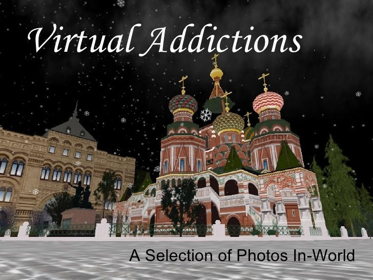 Virtual Addictions A Selection of Photos In-World