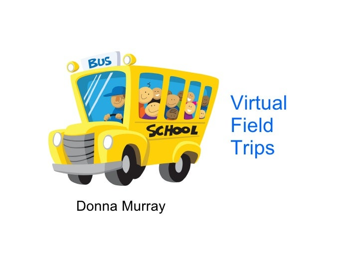 Virtual Field Trips Donna Murray