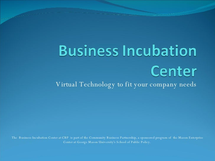 Virtual Technology to fit your company needs The  Business Incubation Center at CBP  is part of the Community Business Par...