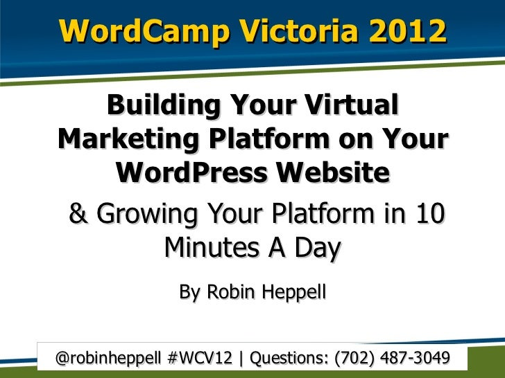WordCamp Victoria 2012 <ul><li>Building Your Virtual Marketing Platform on Your WordPress Website </li></ul><ul><li>& Grow...