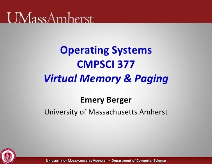 Operating Systems        CMPSCI 377 Virtual Memory & Paging                    Emery Berger University of Massachusetts Am...