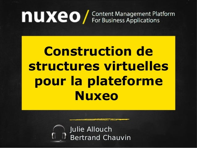 Construction de structures virtuelles pour la plateforme Nuxeo Julie Allouch Bertrand Chauvin