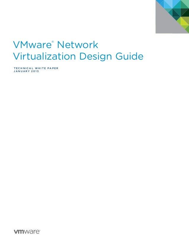 VMware® Network Virtualization Design Guide T e c h n i c a l W HI T E P A P E R J a n u a r y 2 0 1 3