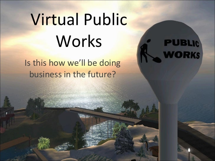 Virtual Public Works Is this how we'll be doing business in the future?