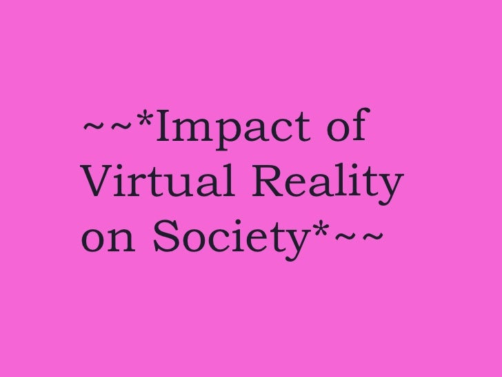 ~~*Impact of Virtual Reality on Society*~~