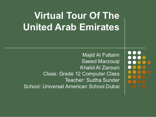 Virtual Tour Of The United Arab Emirates Majid Al Futtaim Saeed Marzouqi Khalid Al Zarouni Class: Grade 12 Computer Class ...