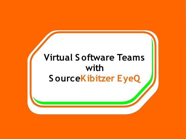 Virtual S oftware Teams            with  S ourceK ibitzer EyeQ
