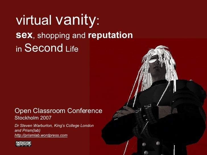virtual   vanity :   sex , shopping and  reputation in  Second  Life   Open Classroom Conference Stockholm 2007 Dr Steven ...