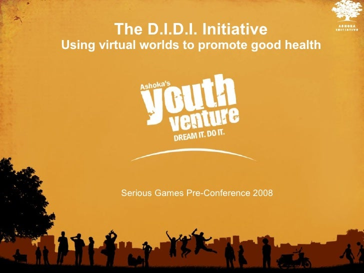 The D.I.D.I. Initiative Using virtual worlds to promote good health Serious Games Pre-Conference 2008