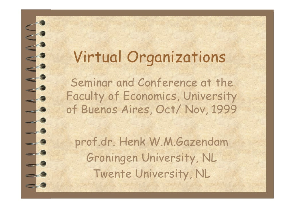 Virtual Organizations  Seminar and Conference at the Faculty of Economics, University of Buenos Aires, Oct/ Nov, 1999   pr...