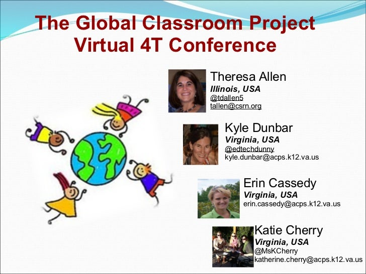The Global Classroom Project    Virtual 4T Conference                 Theresa Allen                 Illinois, USA         ...