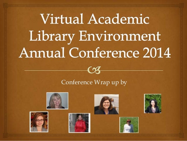 Virtual academic library environment  annual conference wrap up 2014