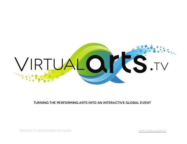 Turning the Performing Arts into an Interactive Global EventPresented to Crowdfunder, May 15, 2012                        ...