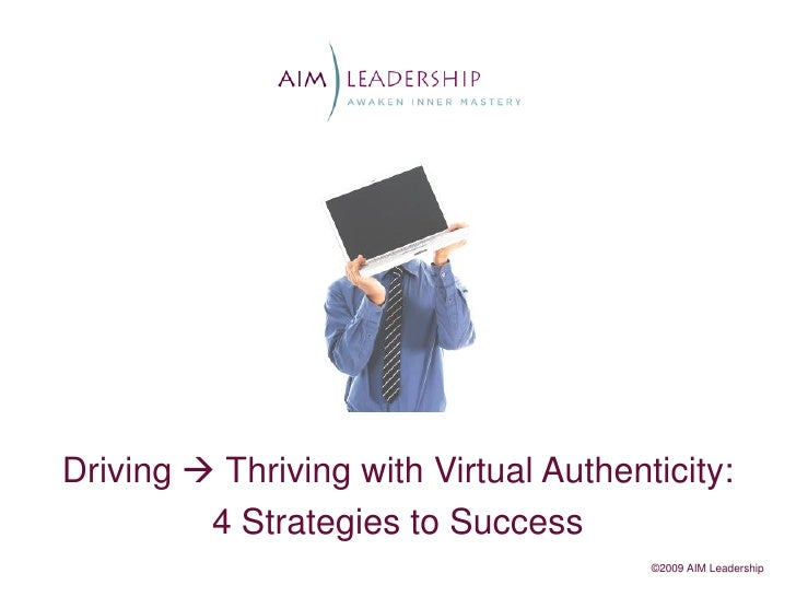 Driving  Thriving with Virtual Authenticity:         4 Strategies to Success                                       ©2009 ...