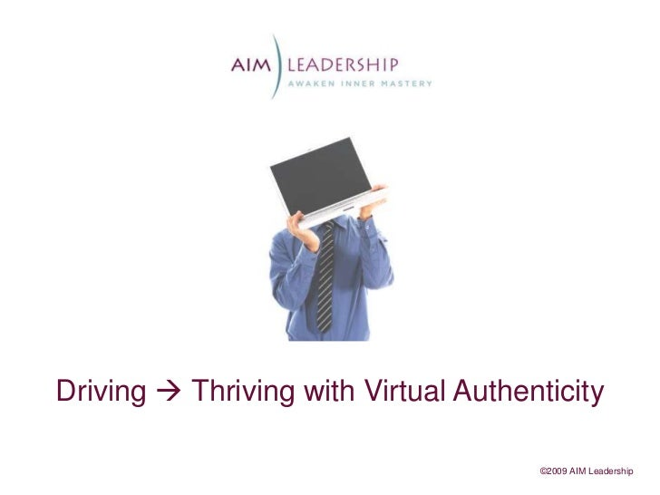 Driving  Thriving with Virtual Authenticity<br />©2009 AIM Leadership<br />