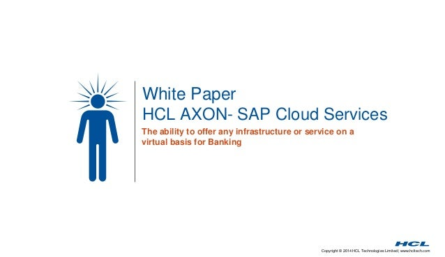 Copyright © 2014 HCL Technologies Limited | www.hcltech.com White Paper HCL AXON- SAP Cloud Services The ability to offer ...