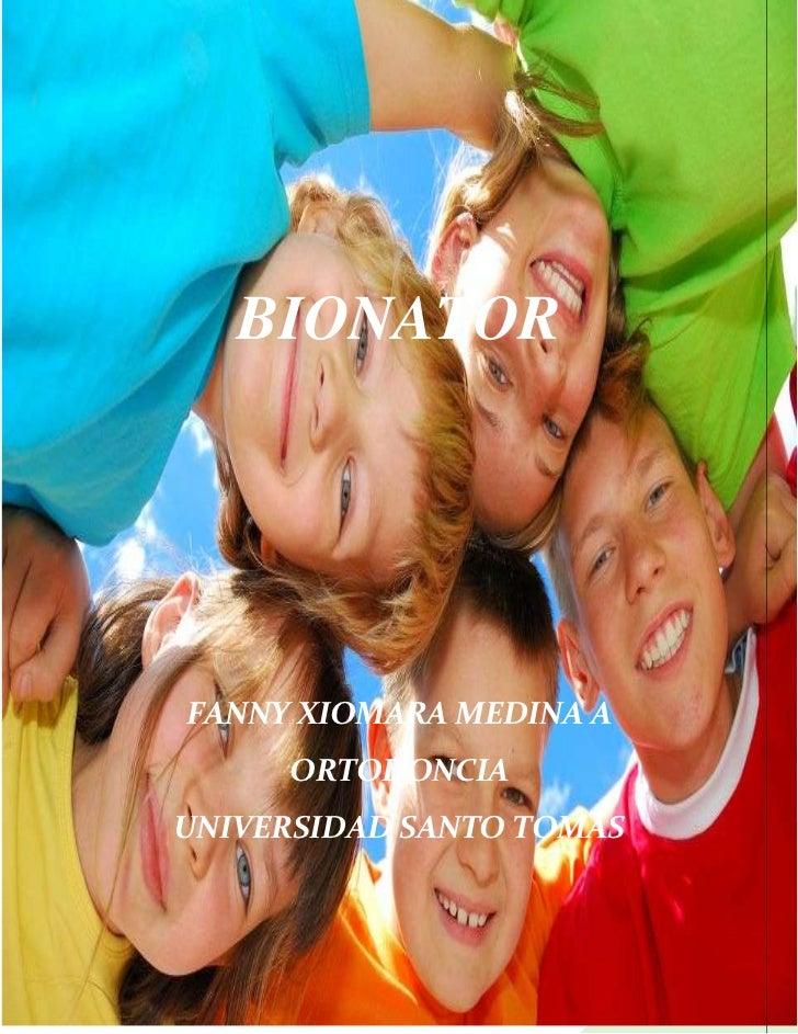 -1809750-971550<br />BIONATOR<br />FANNY XIOMARA MEDINA A<br />ORTODONCIA<br />UNIVERSIDAD SANTO TOMÁS<br />INDICE TEMÁTIC...