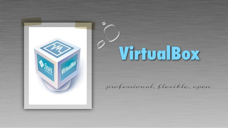 VirtualBoxprofessional, flexible, open