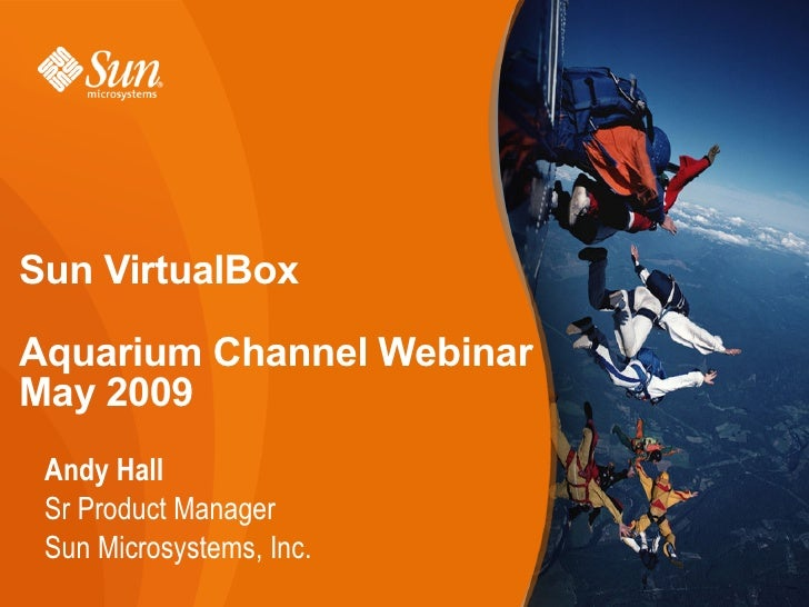 Sun VirtualBox  Aquarium Channel Webinar May 2009  Andy Hall  Sr Product Manager  Sun Microsystems, Inc.                  ...
