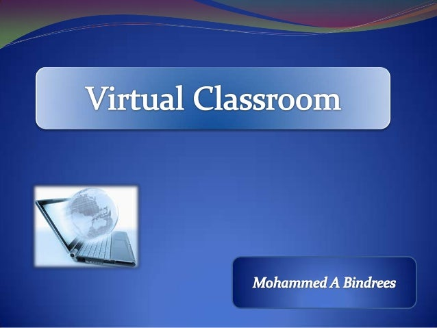 •Virtual Classroom definition.•Learning theories and technology.•Online Virtual Classroom types :  •Asynchronous.  •Synchr...