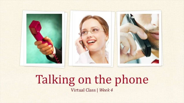 Virtual Class   Week 4Talking on the phone