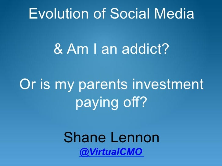 Evolution of Social Media     & Am I an addict?Or is my parents investment        paying off?      Shane Lennon        @Vi...