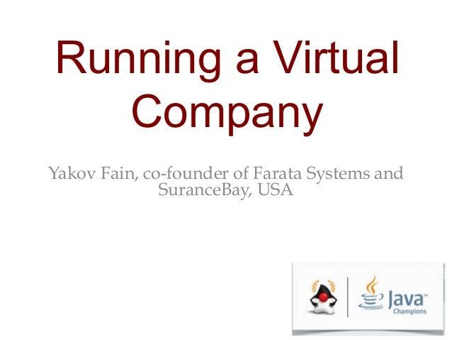Running a Virtual Company Yakov Fain, co-founder of Farata Systems and SuranceBay, USA