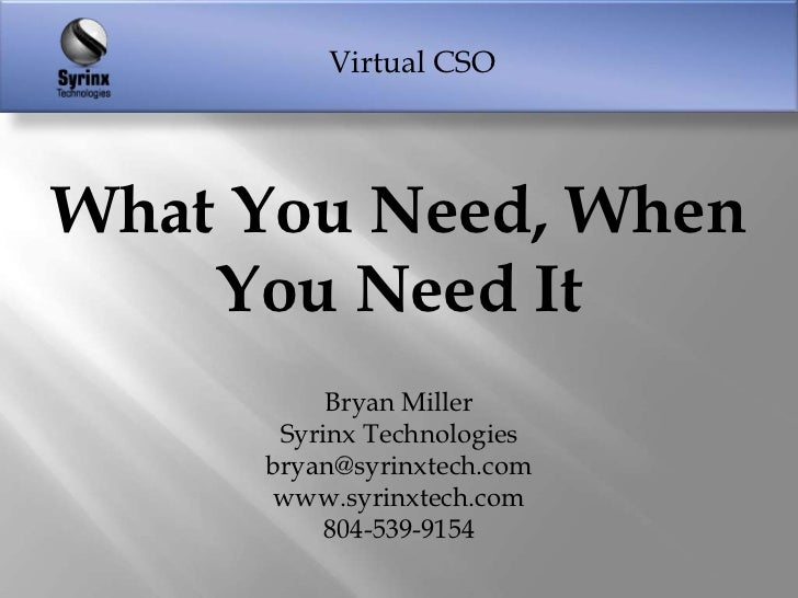 Virtual CSOWhat You Need, When    You Need It          Bryan Miller      Syrinx Technologies     bryan@syrinxtech.com     ...