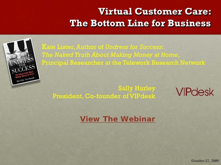 Virtual Customer Care:                    The Bottom Line for Business         Kate Lister, Author of Undress for Success:...