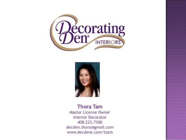Thora TamMaster License OwnerInterior Decorator408.223.7300decden.thora@gmail.comwww.decdens.com/ttam