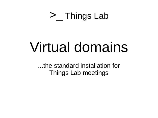 >_ Things Lab Virtual domains ...the standard installation for Things Lab meetings