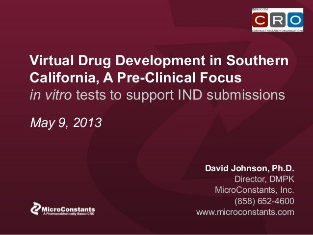 Virtual Drug Development in SouthernCalifornia, A Pre-Clinical Focusin vitro tests to support IND submissionsDavid Johnson...