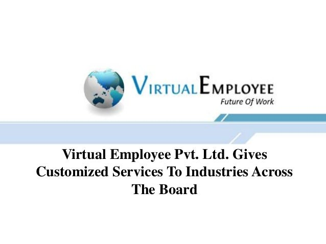 Virtual Employee Pvt. Ltd. Gives Customized Services To Industries Across The Board