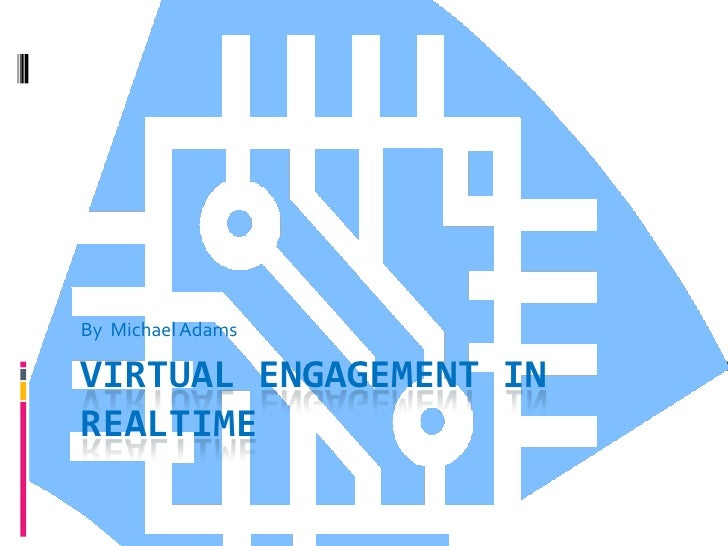 VIRTUAL ENGAGEMENT IN cyborgTIMe<br />By  Michael Adams<br />