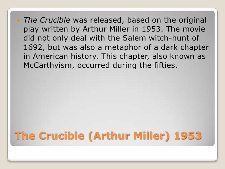 the abuse of power in the play the crucible by arthur miller I think that miller's main message in the crucible is how governments can abuse their power as both the senator joe mc carthy and the accusers in the play only accused for their own gain, power being the obvious reason.