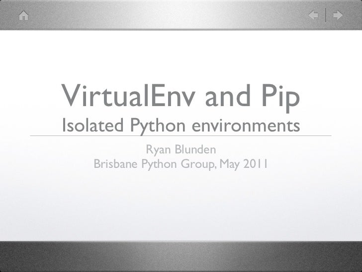 VirtualEnv and PipIsolated Python environments             Ryan Blunden   Brisbane Python Group, May 2011