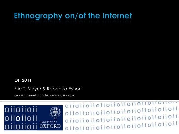 OII 2011Eric T. Meyer & Rebecca EynonOxford Internet Institute, www.oii.ox.ac.uk