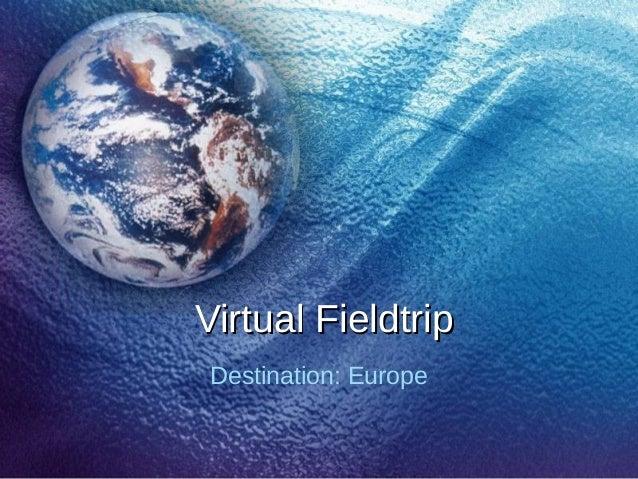 Virtual FieldtripVirtual Fieldtrip Destination: Europe