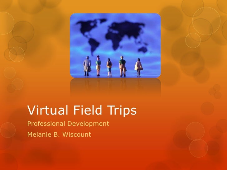 Virtual Field Trips<br />Professional Development<br />Melanie B. Wiscount<br />