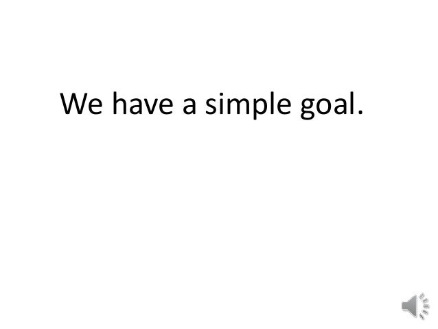 We have a simple goal.