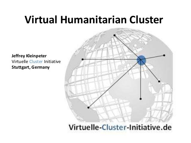 Virtual Humanitarian ClusterJeffrey KleinpeterVirtuelle Cluster InitiativeStuttgart, Germany