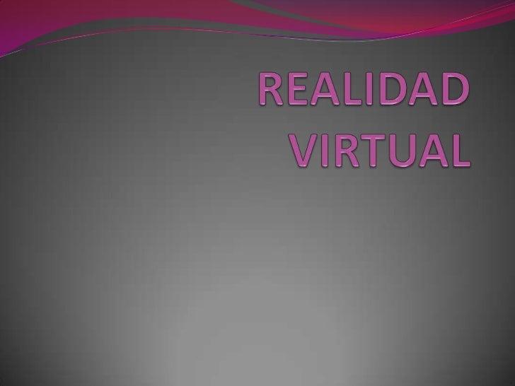 QUE ES LA REALIDAD VIRTUAL Realidad virtual es una ciencia basada en el empleo de  ordenadores y otros dispositivos, cuyo...