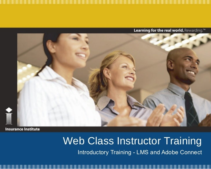Web Class Instructor Training Introductory Training - LMS and Adobe Connect