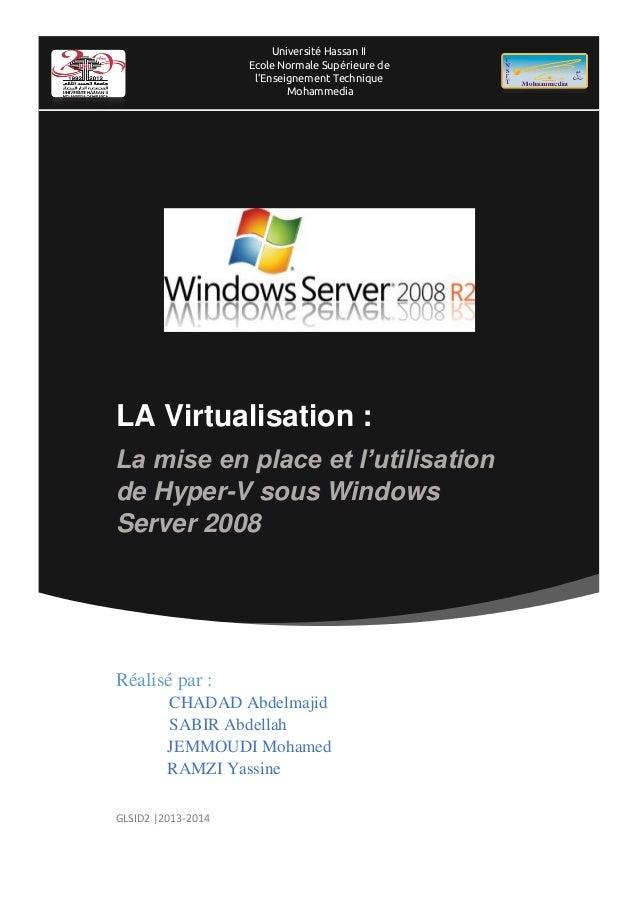 LA Virtualisation : La mise en place et l'utilisation de Hyper-V sous Windows Server 2008 Réalisé par : CHADAD Abdelmajid ...