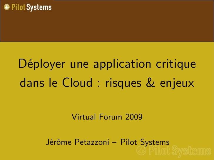 Déployer une application critique dans le Cloud : risques & enjeux             Virtual Forum 2009       Jérôme Petazzoni –...