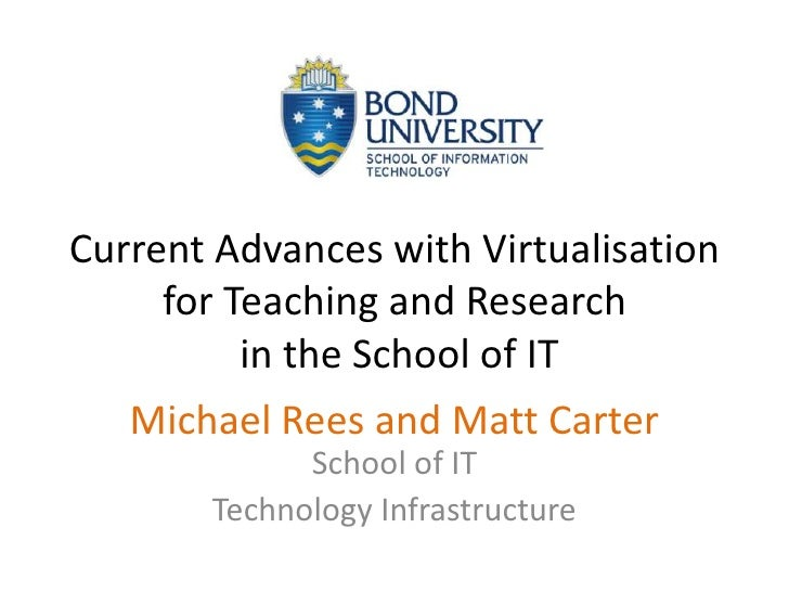 Current Advances with Virtualisation for Teaching and Research in the School of IT<br />Michael Rees and Matt CarterSchool...