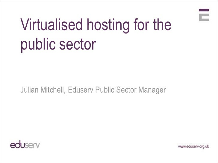 Virtualised hosting for the public sector<br />Julian Mitchell, Eduserv Public Sector Manager<br />